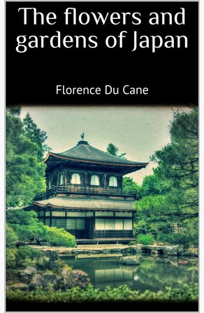The flowers and gardens of Japan  Florence Du Cane