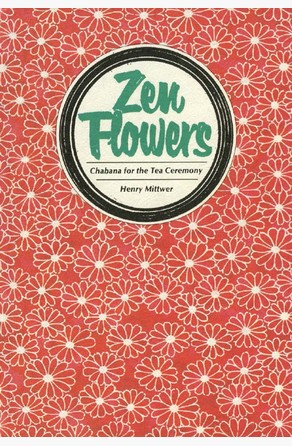 Zen Flowers Chabana for Tea Ceremony Henry Mittwer