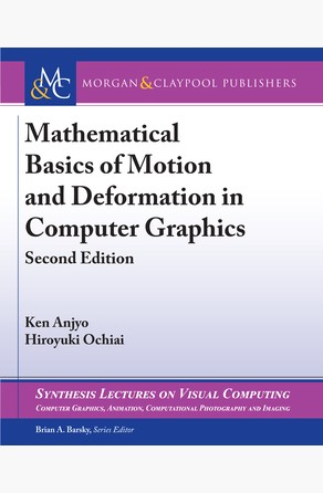 Mathematical Basics of Motion and Deformation in Computer Graphics Ken Anjyo