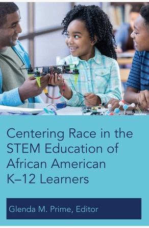 Centering Race in the STEM Education of African American K12 Learners Glenda M. Prime