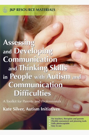 Assessing and Developing Communication and Thinking Skills in People with Autism and Communication Difficulties Kate Silver