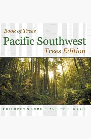 Book of Trees | Pacific Southwest Trees Edition | Children's Forest and Tree Books Baby Professor