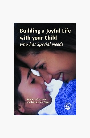 Building a Joyful Life with your Child who has Special Needs Linda Roan-Yager