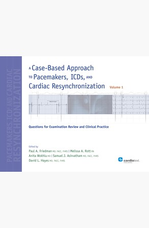 Case-Based Approach to Pacemakers, ICDs, and Cardiac Resynchronization: Questions for Examination Review and Clinical Practice [Volume 1] Paul A. Friedman