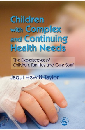Children with Complex and Continuing Health Needs Jaqui Hewitt-Taylor