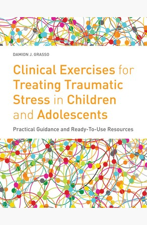 Clinical Exercises for Treating Traumatic Stress in Children and Adolescents Damion J. Grasso