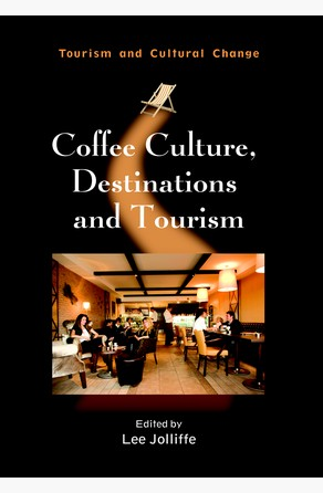 Coffee Culture, Destinations and Tourism Prof. Lee Jolliffe