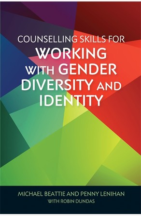 Counselling Skills for Working with Gender Diversity and Identity Michael Beattie