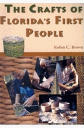 Crafts of Florida's First People Robin C. Brown