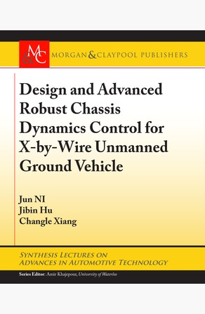 Design and Advanced Robust Chassis Dynamics Control for X-by-Wire Unmanned Ground Vehicle Jun NI