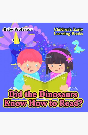 Did the Dinosaurs Know How to Read? - Children's Early Learning Books Baby Professor