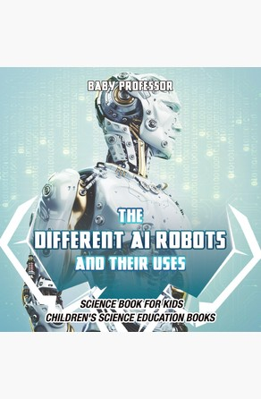 Different AI Robots and Their Uses - Science Book for Kids | Children's Science Education Books Baby Professor