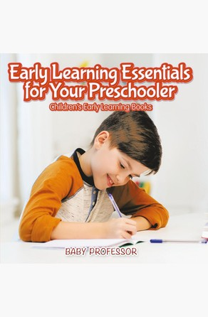 Early Learning Essentials for Your Preschooler - Children's Early Learning Books Baby Professor