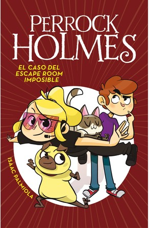 El caso del escape room imposible (Serie Perrock Holmes 9) Isaac Palmiola