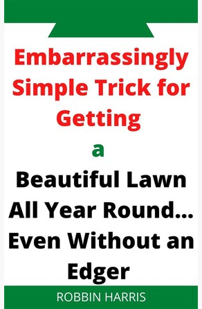 Embarrassingly Simple Trick for Getting  a  Beautiful Lawn All Year Round... Even Without an Edger Robbin Harris