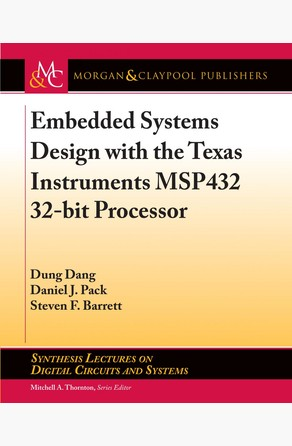 Embedded Systems Design with the Texas Instruments MSP432 32-bit Processor Dung Dang