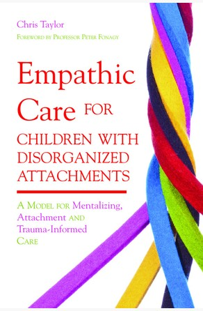 Empathic Care for Children with Disorganized Attachments Chris Taylor