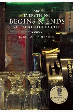 Everything Begins and Ends at the Kentucky Club Benjamin Alire Saenz