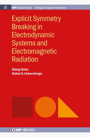 Explicit Symmetry Breaking in Electrodynamic Systems and Electromagnetic Radiation Dhiraj Sinha