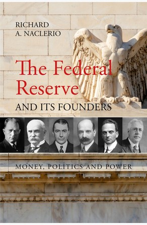 Federal Reserve and its Founders Richard A. Naclerio