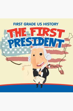 First Grade US History: The First President Baby Professor