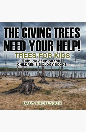 Giving Trees Need Your Help! Trees for Kids - Biology 3rd Grade | Children's Biology Books Baby Professor