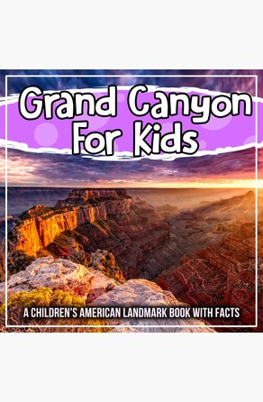 Grand Canyon For Kids: A Children's American Landmark Book With Facts Bold Kids