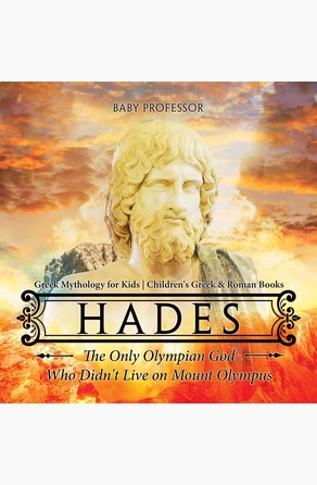 Hades: The Only Olympian God Who Didn't Live on Mount Olympus - Greek Mythology for Kids | Children's Greek & Roman Books Baby Professor