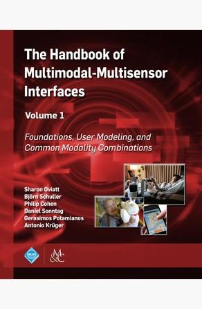 Handbook of Multimodal-Multisensor Interfaces, Volume 1 Sharon Oviatt