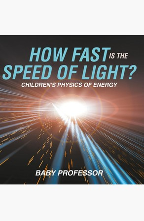How Fast Is the Speed of Light? | Children's Physics of Energy Baby Professor