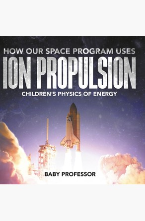 How Our Space Program Uses Ion Propulsion | Children's Physics of Energy Baby Professor