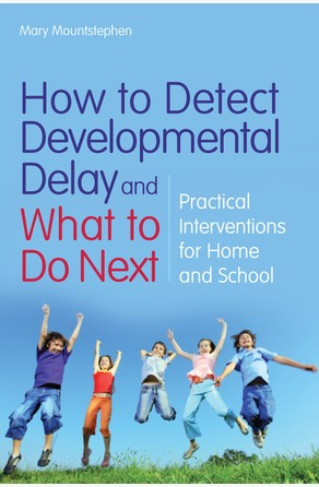 How to Detect Developmental Delay and What to Do Next Mary Mountstephen