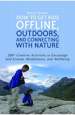 How to Get Kids Offline, Outdoors, and Connecting with Nature Bonnie Thomas