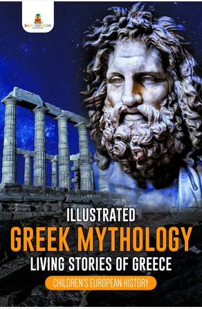 Illustrated Greek Mythology : Living Stories of Greece | Children's European History Baby Professor
