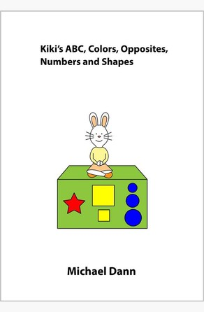 Kiki's ABC, Colors, Opposites, Numbers and Shapes Michael Dann