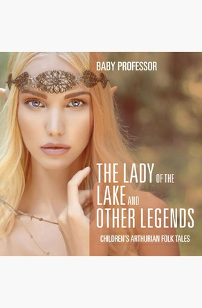 Lady of the Lake and Other Legends | Children's Arthurian Folk Tales Baby Professor