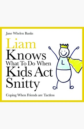 Liam Knows What To Do When Kids Act Snitty Jane Whelen-Banks