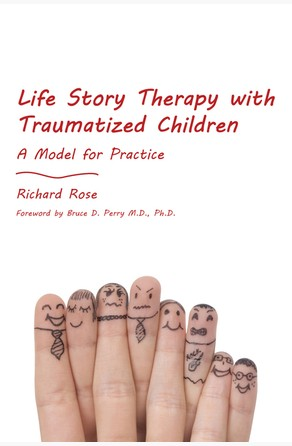 Life Story Therapy with Traumatized Children Richard Rose