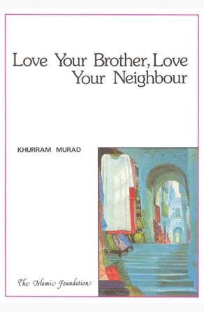 Love Your Brother, Love Your Neighbour Khurram Murad