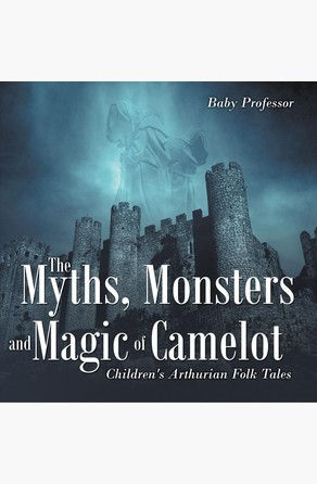 Myths, Monsters and Magic of Camelot | Children's Arthurian Folk Tales Baby Professor
