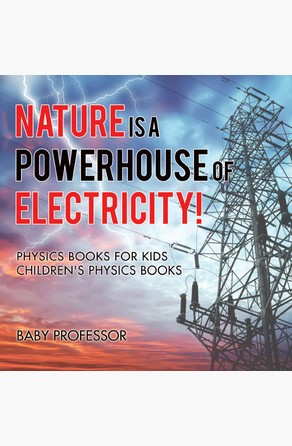 Nature is a Powerhouse of Electricity! Physics Books for Kids | Children's Physics Books Baby Professor