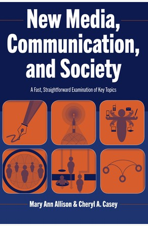 New Media, Communication, and Society Mary Ann Allison