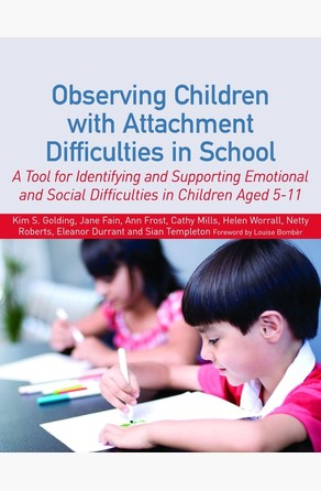 Observing Children with Attachment Difficulties in School Kim Golding