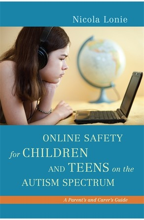 Online Safety for Children and Teens on the Autism Spectrum Nicola Lonie