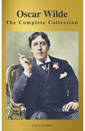 Oscar Wilde: The Complete Collection (Best Navigation) (A to Z Classics) Oscar Wilde