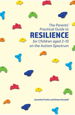 Parents' Practical Guide to Resilience for Children aged 2-10 on the Autism Spectrum Jeanette Purkis