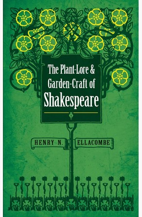 Plant-Lore and Garden-Craft of Shakespeare Henry N. Ellacombe