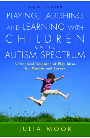 Playing, Laughing and Learning with Children on the Autism Spectrum Julia Moor
