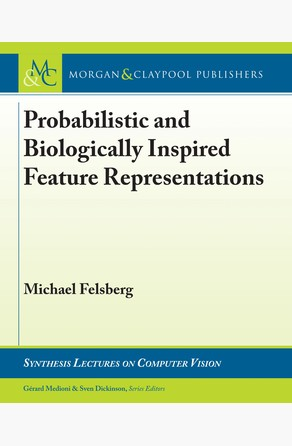 Probabilistic and Biologically Inspired Feature Representations Michael Felsberg