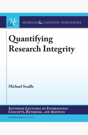 Quantifying Research Integrity Michael Seadle